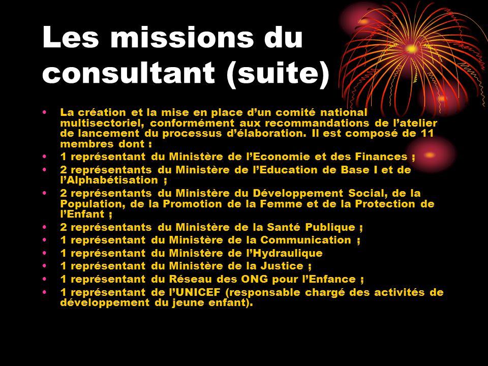 Les missions du consultant (suite) La création et la mise en place dun comité national multisectoriel, conformément aux recommandations de latelier de lancement du processus délaboration.