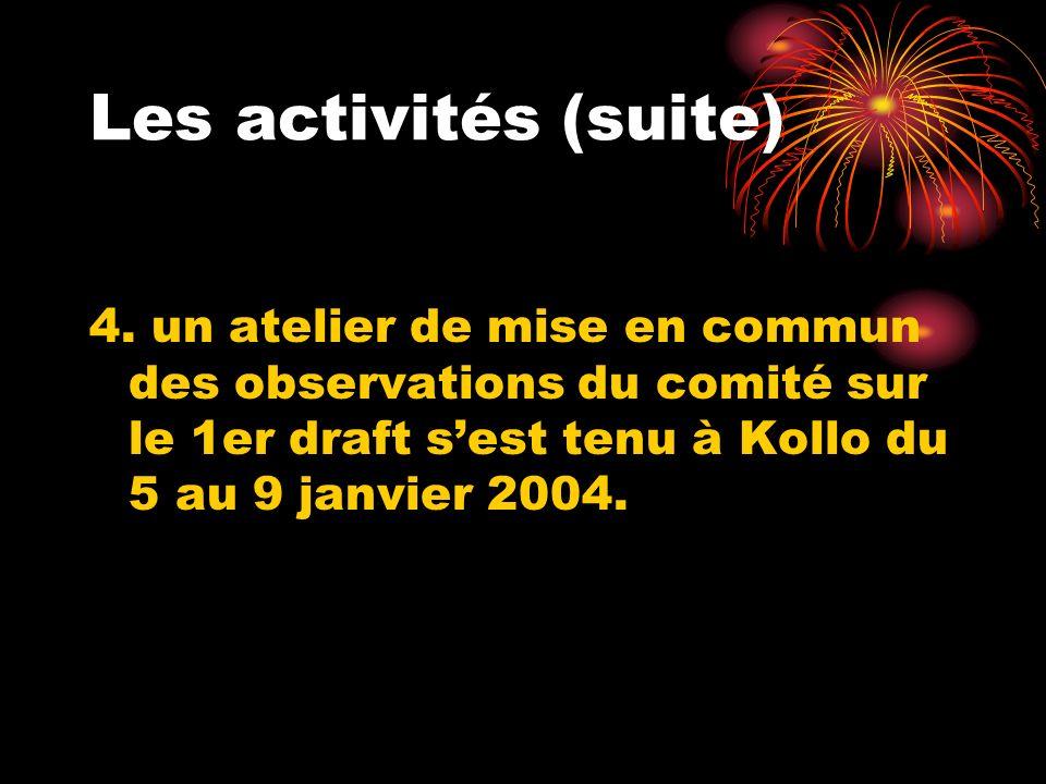 Les activités (suite) 4. un atelier de mise en commun des observations du comité sur le 1er draft sest tenu à Kollo du 5 au 9 janvier 2004.