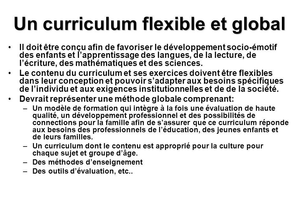 Un curriculum flexible et global Il doit être conçu afin de favoriser le développement socio-émotif des enfants et lapprentissage des langues, de la l