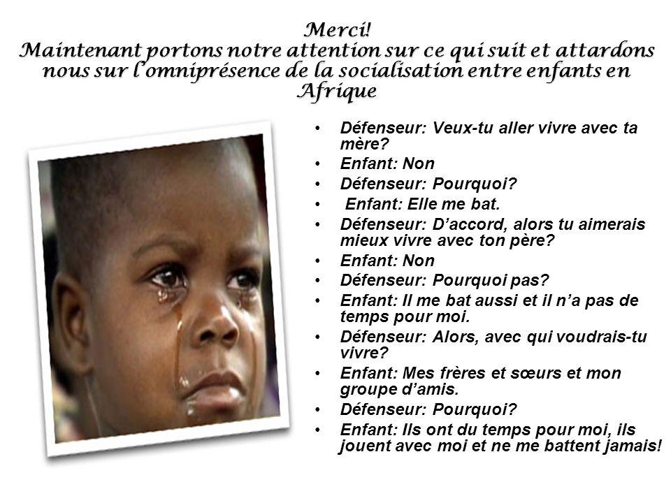 Merci! Maintenant portons notre attention sur ce qui suit et attardons nous sur lomniprésence de la socialisation entre enfants en Afrique Défenseur: