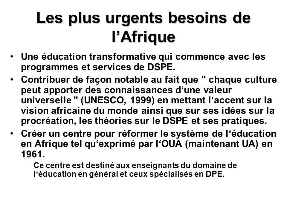 Les plus urgents besoins de lAfrique Une éducation transformative qui commence avec les programmes et services de DSPE. Contribuer de façon notable au