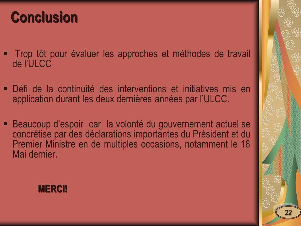 Conclusion Trop tôt pour évaluer les approches et méthodes de travail de lULCC Défi de la continuité des interventions et initiatives mis en applicati