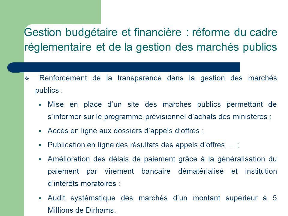 Gestion budgétaire et financière : réforme du cadre réglementaire et de la gestion des marchés publics Renforcement de la transparence dans la gestion