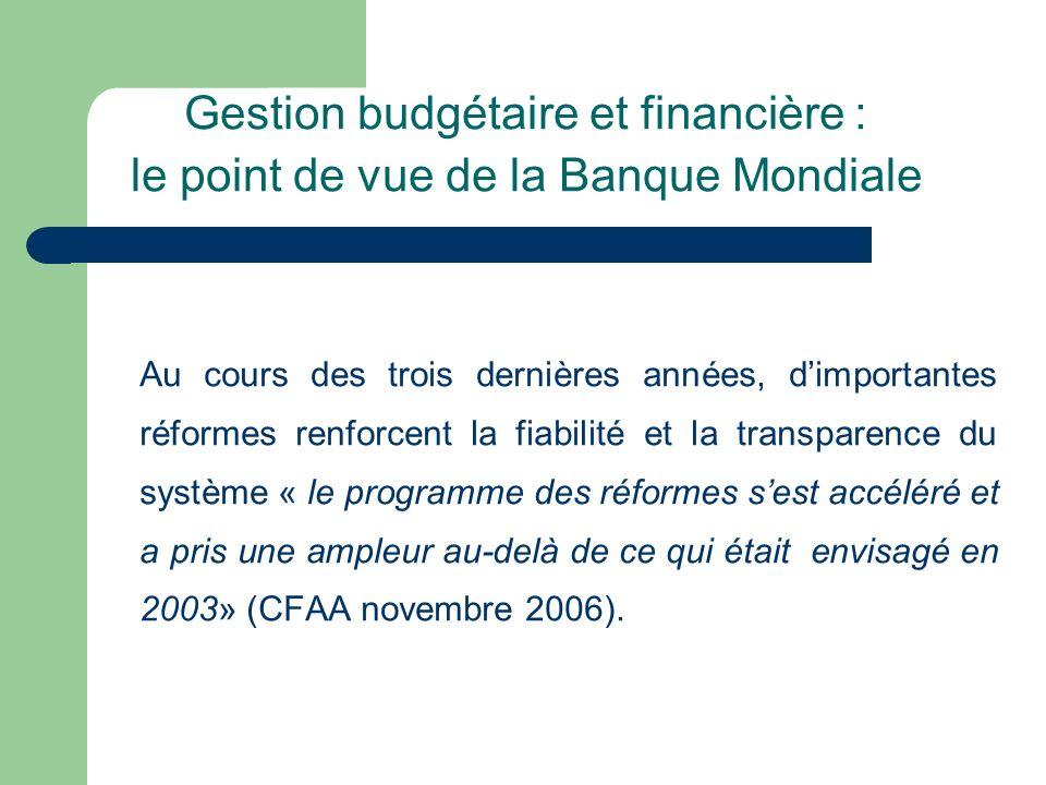 Gestion budgétaire et financière : le point de vue de la Banque Mondiale Au cours des trois dernières années, dimportantes réformes renforcent la fiab