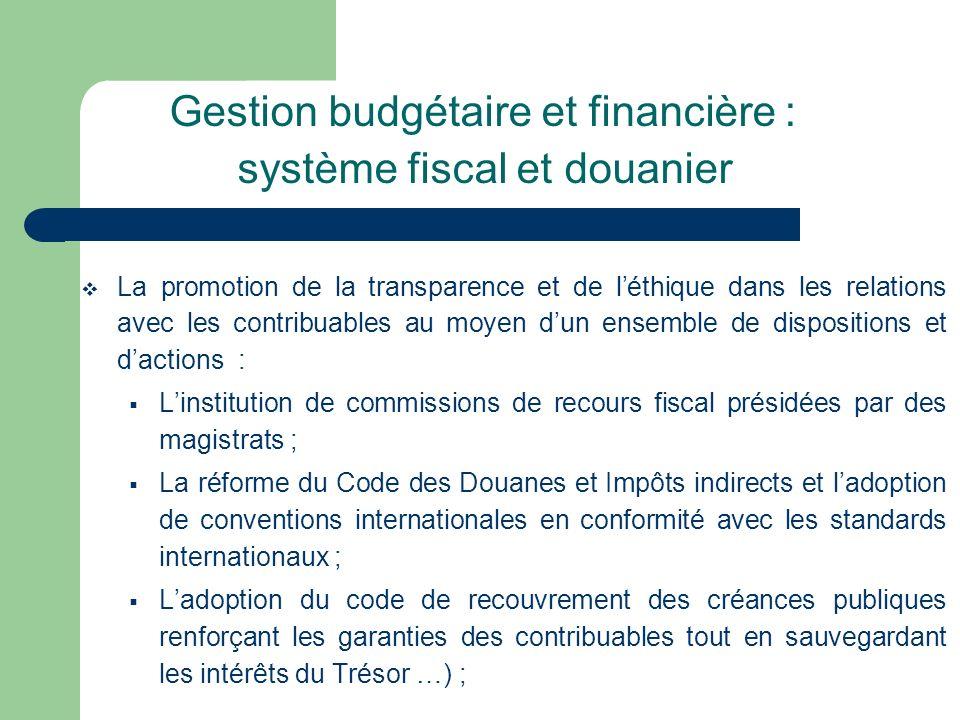 Gestion budgétaire et financière : système fiscal et douanier La promotion de la transparence et de léthique dans les relations avec les contribuables