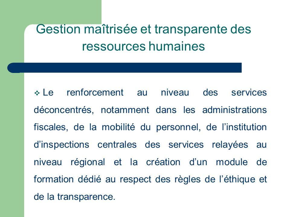 Gestion maîtrisée et transparente des ressources humaines Le renforcement au niveau des services déconcentrés, notamment dans les administrations fisc