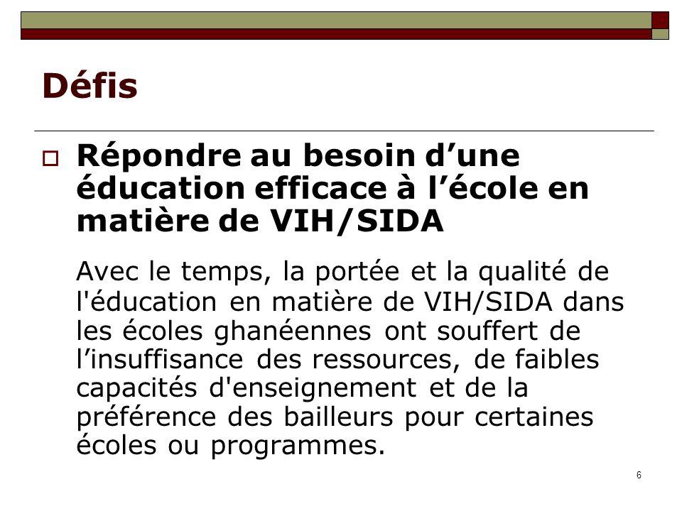 6 Défis Répondre au besoin dune éducation efficace à lécole en matière de VIH/SIDA Avec le temps, la portée et la qualité de l'éducation en matière de