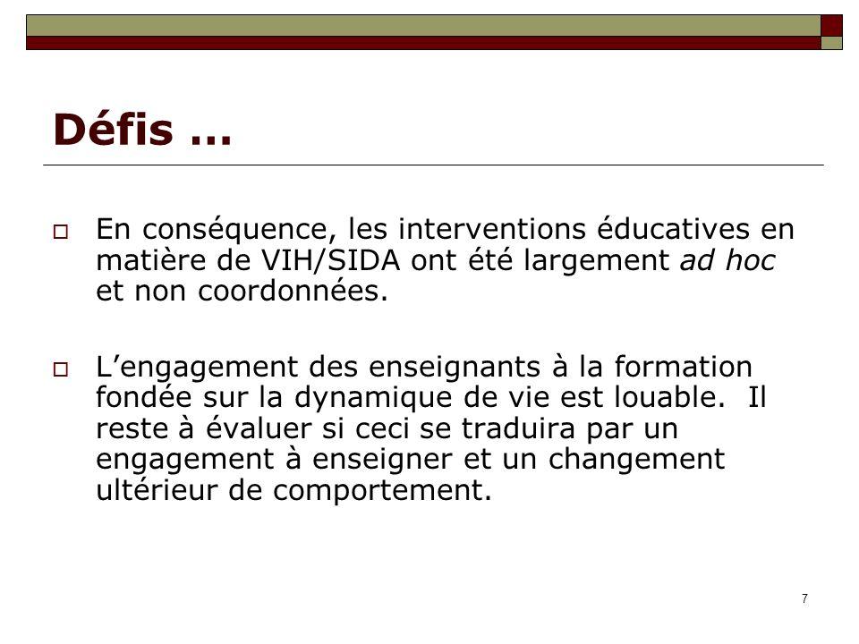 7 Défis … En conséquence, les interventions éducatives en matière de VIH/SIDA ont été largement ad hoc et non coordonnées. Lengagement des enseignants
