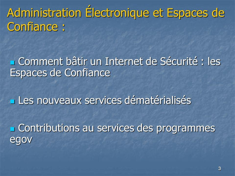 3 Administration Électronique et Espaces de Confiance : Comment bâtir un Internet de Sécurité : les Espaces de Confiance Comment bâtir un Internet de