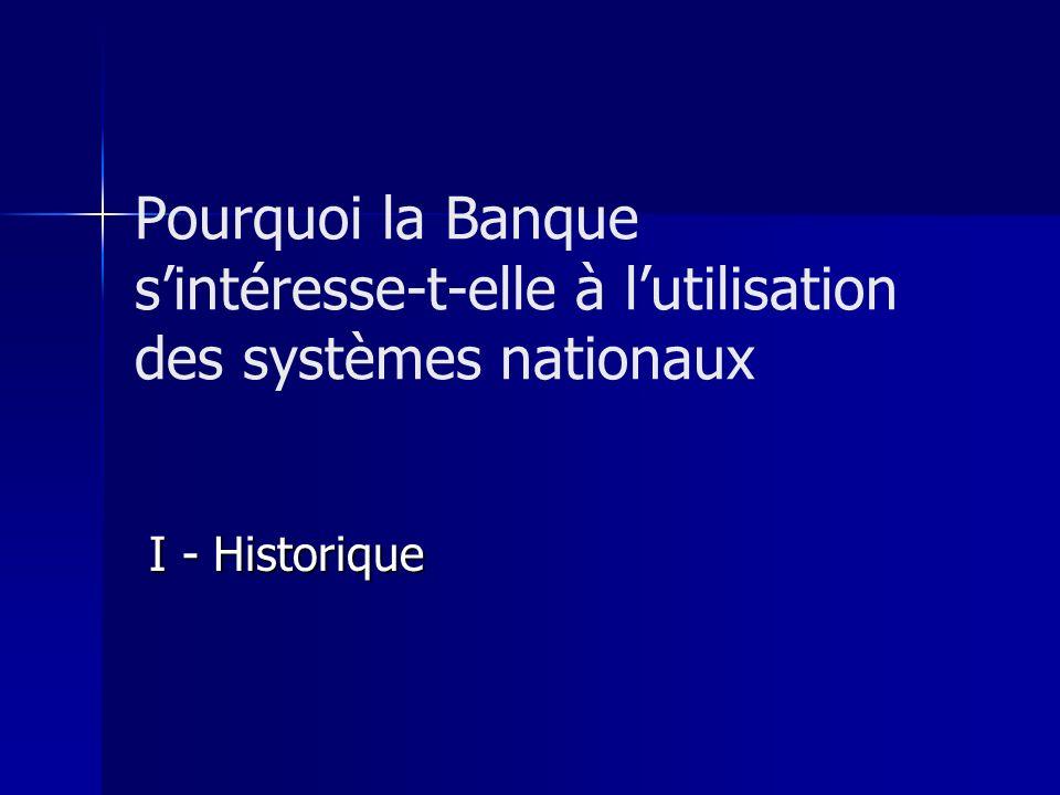 Pourquoi la Banque sintéresse-t-elle à lutilisation des systèmes nationaux I - Historique I - Historique