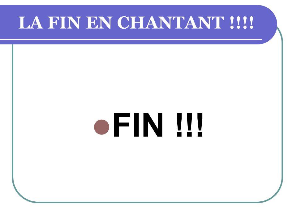 LA FIN EN CHANTANT !!!! FIN !!!