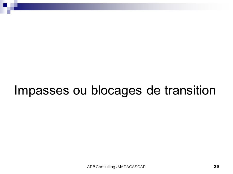 APB Consulting - MADAGASCAR29 Impasses ou blocages de transition