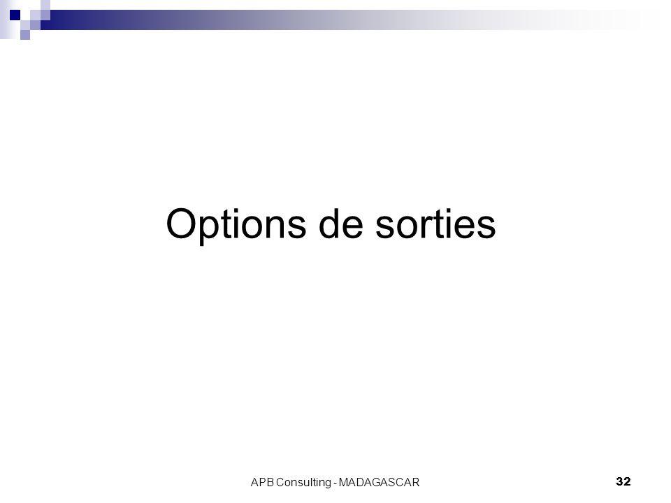 APB Consulting - MADAGASCAR32 Options de sorties