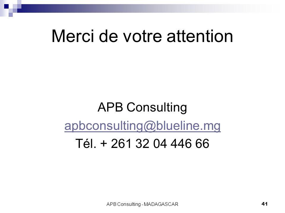 APB Consulting - MADAGASCAR41 Merci de votre attention APB Consulting apbconsulting@blueline.mg Tél. + 261 32 04 446 66
