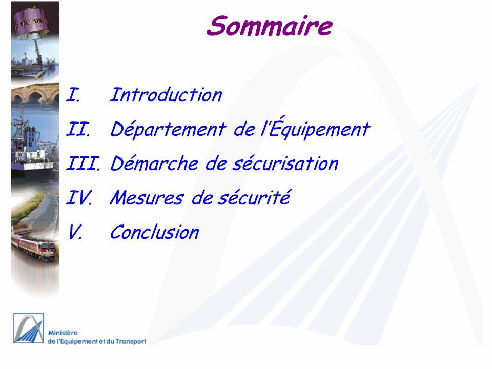 Sommaire I.Introduction II.Département de lÉquipement III.Démarche de sécurisation IV.Mesures de sécurité V.Conclusion