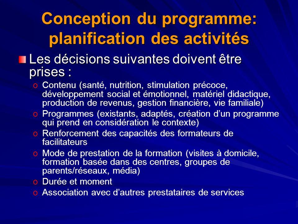 Conception du programme: planification des activités Les décisions suivantes doivent être prises : o oContenu (santé, nutrition, stimulation précoce,