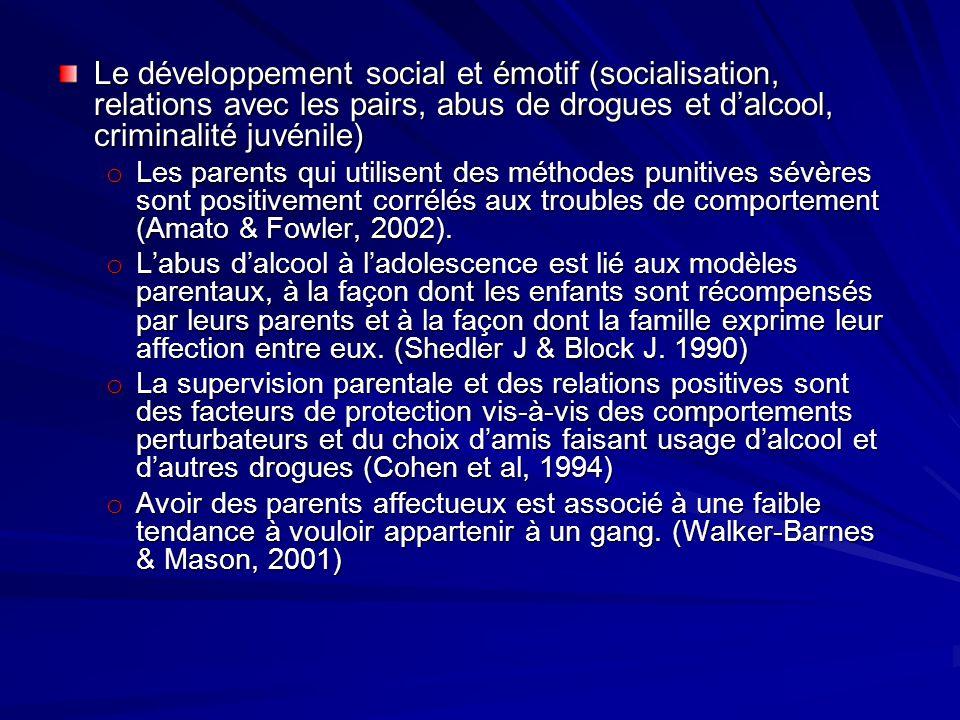 Le développement social et émotif (socialisation, relations avec les pairs, abus de drogues et dalcool, criminalité juvénile) o Les parents qui utilis