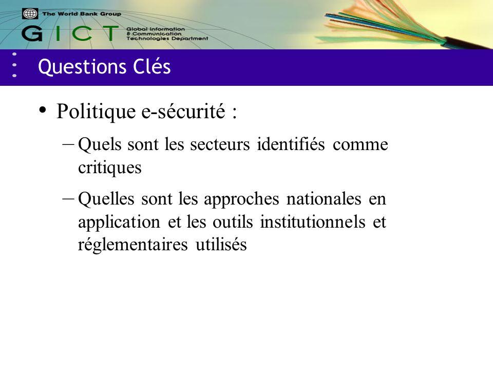 Questions Clés Politique e-sécurité : – Quels sont les secteurs identifiés comme critiques – Quelles sont les approches nationales en application et les outils institutionnels et réglementaires utilisés