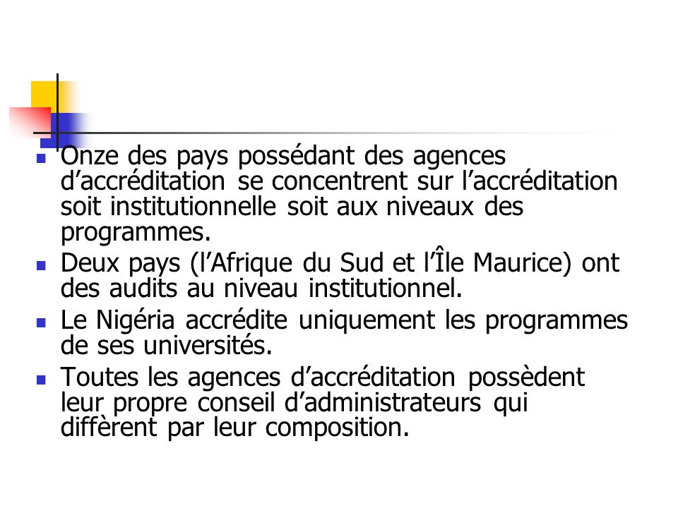Onze des pays possédant des agences daccréditation se concentrent sur laccréditation soit institutionnelle soit aux niveaux des programmes. Deux pays