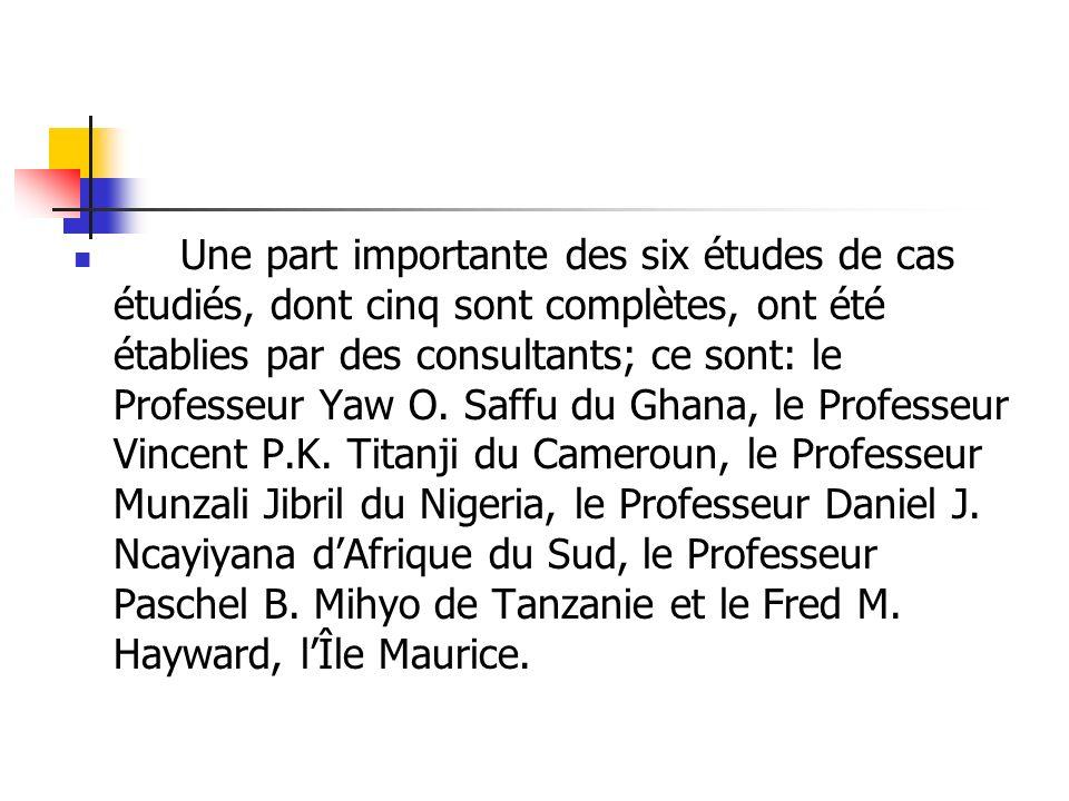 Une part importante des six études de cas étudiés, dont cinq sont complètes, ont été établies par des consultants; ce sont: le Professeur Yaw O. Saffu