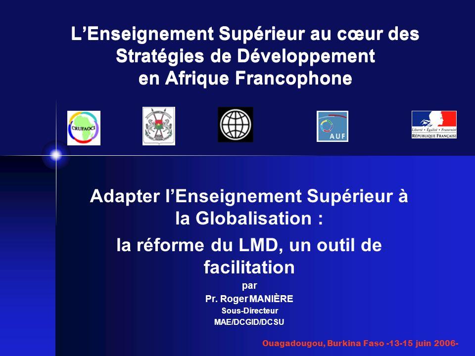 Ouagadougou, Burkina Faso -13-15 juin 2006- Adapter lEnseignement Supérieur à la Globalisation : la réforme du LMD, un outil de facilitation par Pr.