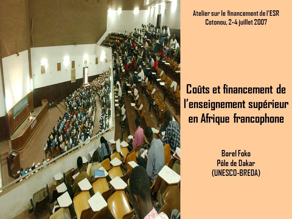 Coûts et financement de lenseignement supérieur en Afrique francophone Borel Foko Pôle de Dakar (UNESCO-BREDA) Atelier sur le financement de lESR Cotonou, 2-4 juillet 2007