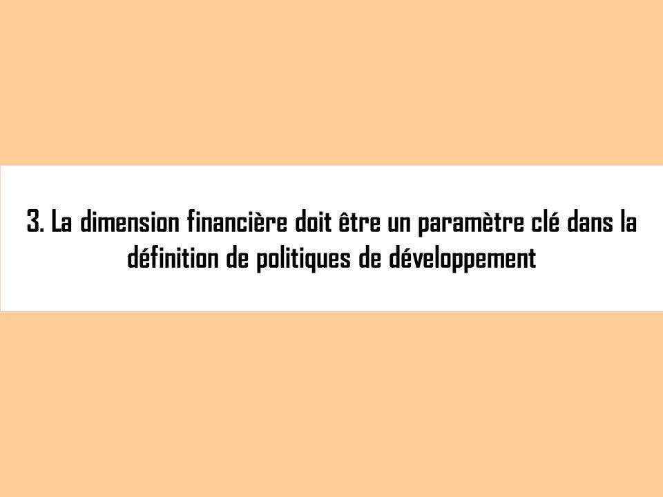 3. La dimension financière doit être un paramètre clé dans la définition de politiques de développement
