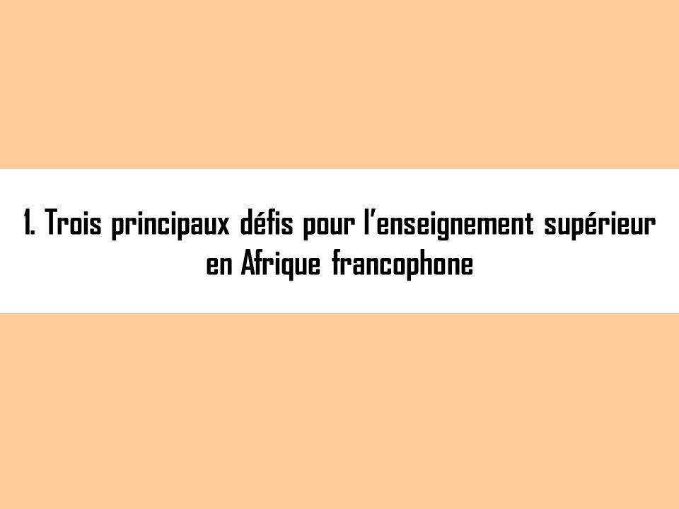 1. Trois principaux défis pour lenseignement supérieur en Afrique francophone