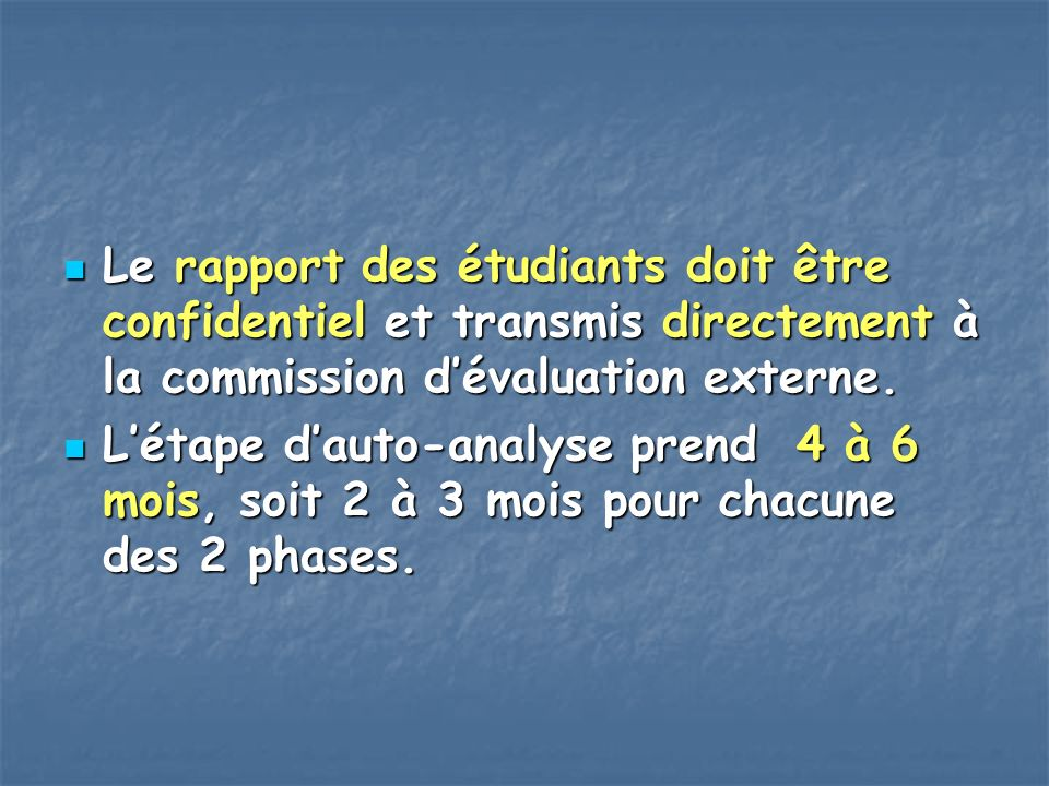 Le rapport des étudiants doit être confidentiel et transmis directement à la commission dévaluation externe. Le rapport des étudiants doit être confid