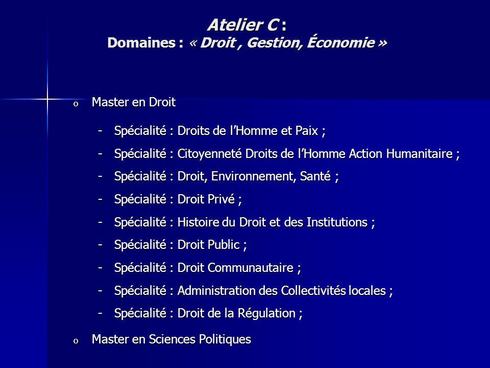 Atelier C : Domaines : « Droit, Gestion, Économie » o Master en Droit -Spécialité : Droits de lHomme et Paix ; -Spécialité : Citoyenneté Droits de lHo