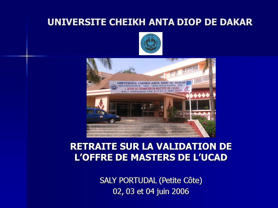 UNIVERSITE CHEIKH ANTA DIOP DE DAKAR RETRAITE SUR LA VALIDATION DE LOFFRE DE MASTERS DE LUCAD SALY PORTUDAL (Petite Côte) 02, 03 et 04 juin 2006
