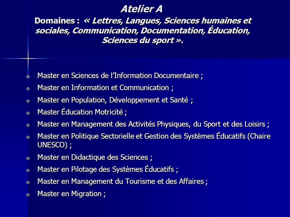 o Master en Sciences de lInformation Documentaire ; o Master en Information et Communication ; o Master en Population, Développement et Santé ; o Mast