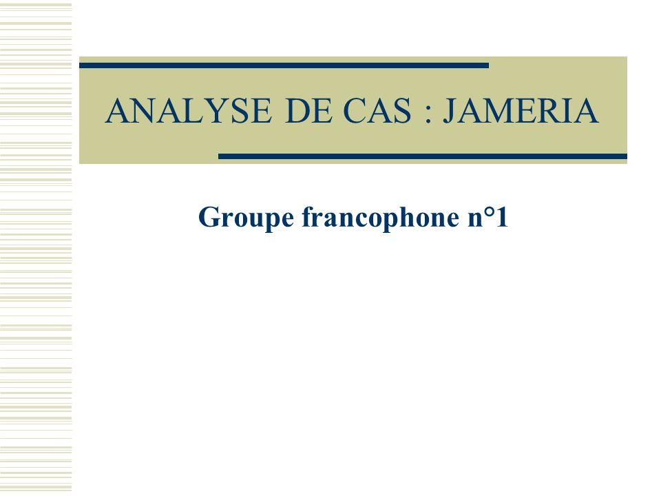 ANALYSE DE CAS : JAMERIA Groupe francophone n°1