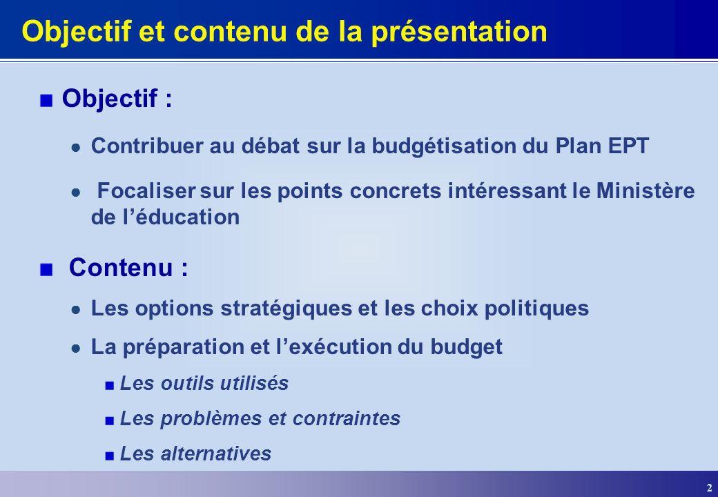 2 Objectif et contenu de la présentation Objectif : Contribuer au débat sur la budgétisation du Plan EPT Focaliser sur les points concrets intéressant