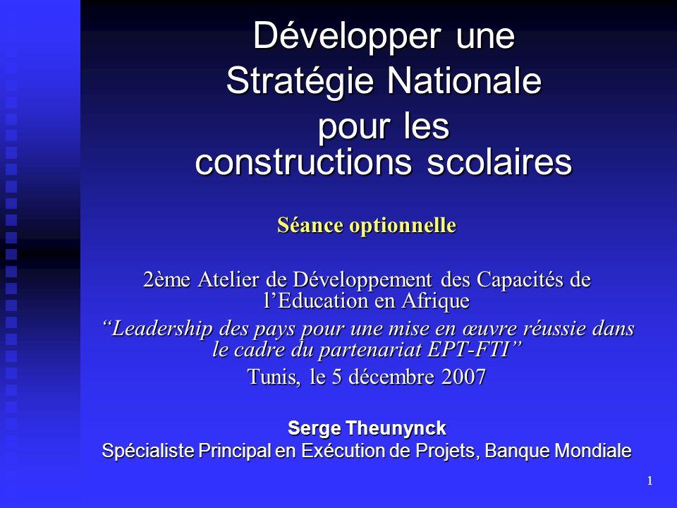1 Développer une Stratégie Nationale pour les constructions scolaires Séance optionnelle 2ème Atelier de Développement des Capacités de lEducation en