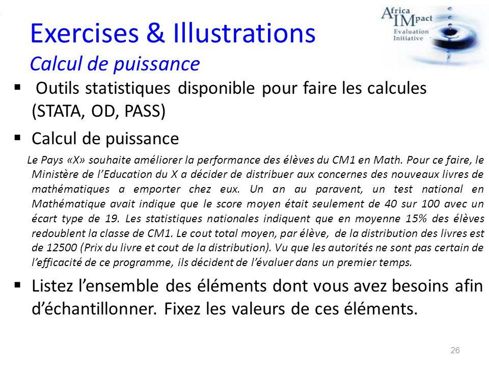 Exercises & Illustrations Calcul de puissance Outils statistiques disponible pour faire les calcules (STATA, OD, PASS) Calcul de puissance Le Pays «X»