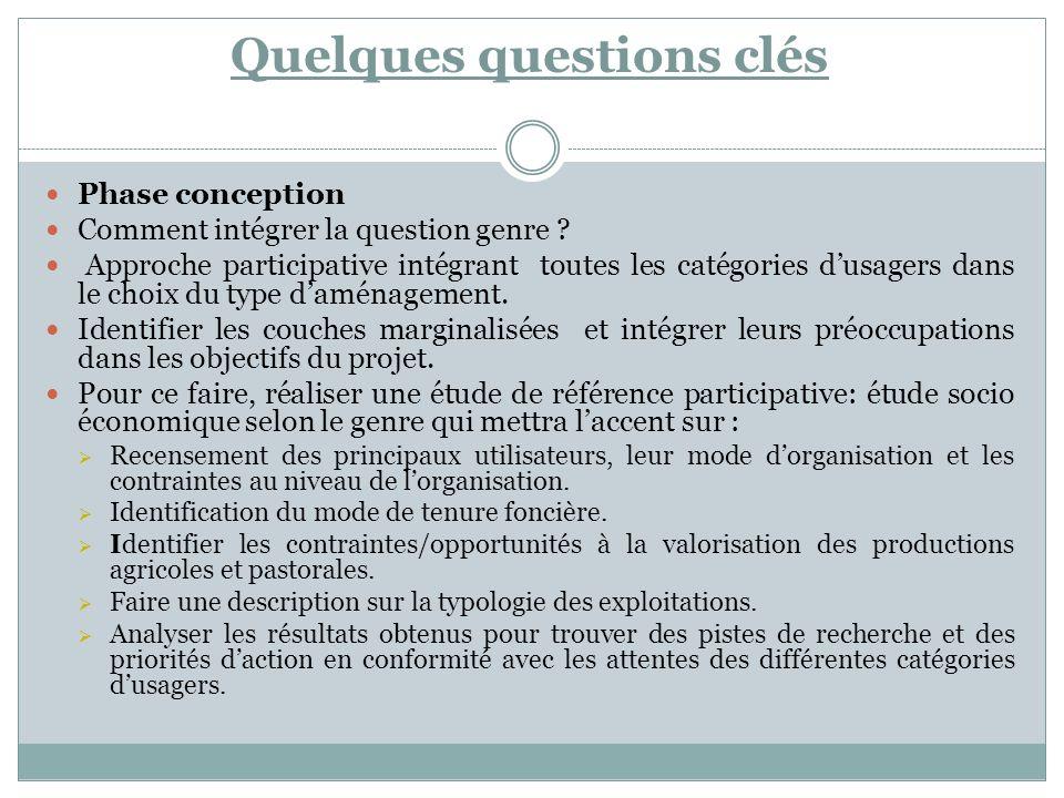 Quelques questions clés Phase conception Comment intégrer la question genre ? Approche participative intégrant toutes les catégories dusagers dans le
