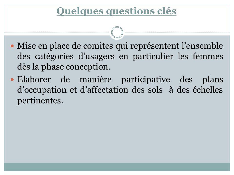 Quelques questions clés Mise en place de comites qui représentent lensemble des catégories dusagers en particulier les femmes dès la phase conception.