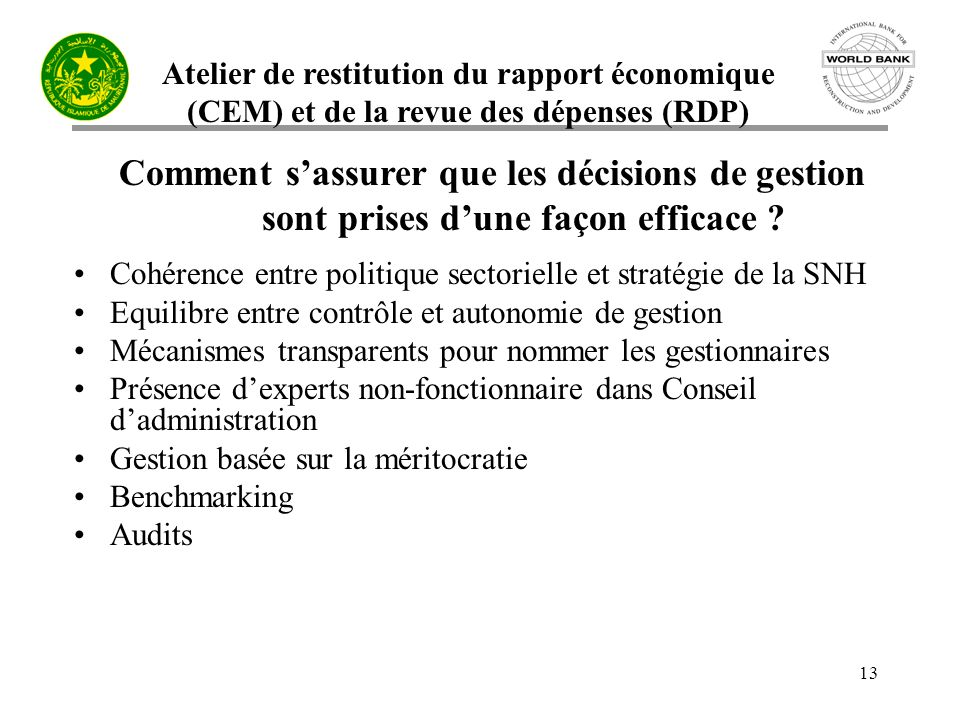 Atelier de restitution du rapport économique (CEM) et de la revue des dépenses (RDP) 13 Comment sassurer que les décisions de gestion sont prises dune façon efficace .