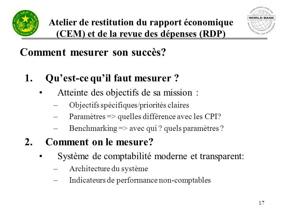 Atelier de restitution du rapport économique (CEM) et de la revue des dépenses (RDP) 17 Comment mesurer son succès.