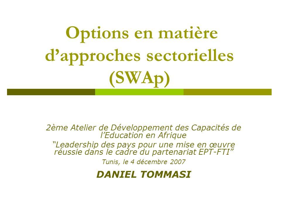 2ème Atelier de Développement des Capacités de lEducation en Afrique Leadership des pays pour une mise en œuvre réussie dans le cadre du partenariat EPT-FTI Tunis, le 4 décembre 2007 DANIEL TOMMASI Options en matière dapproches sectorielles (SWAp)