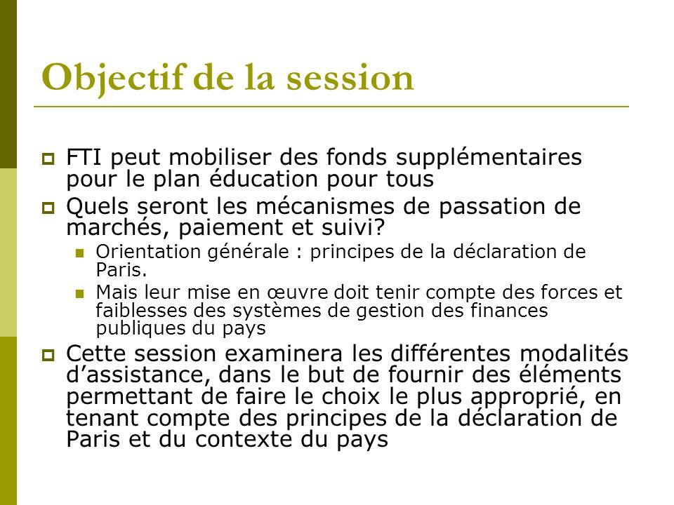 Objectif de la session FTI peut mobiliser des fonds supplémentaires pour le plan éducation pour tous Quels seront les mécanismes de passation de marchés, paiement et suivi.