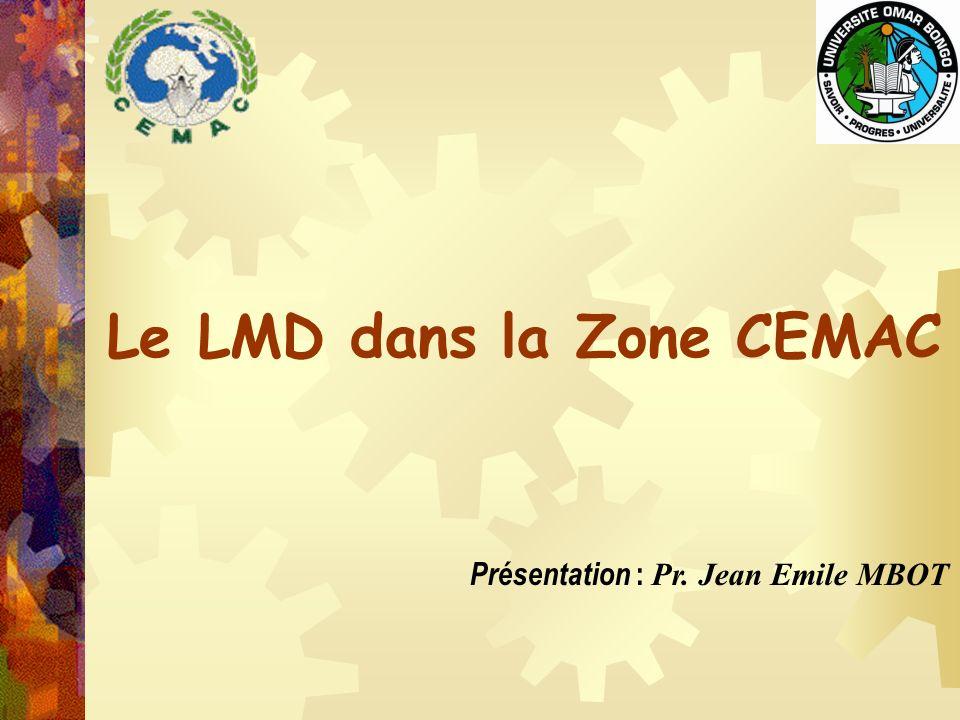 Le LMD dans la Zone CEMAC Présentation : Pr. Jean Emile MBOT