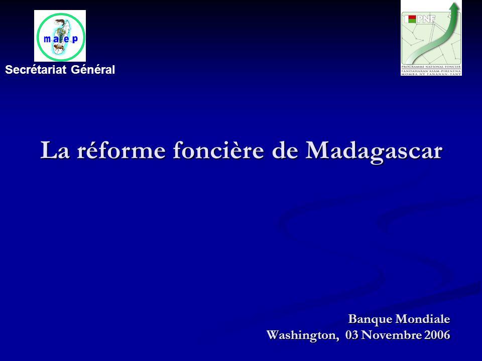 Banque Mondiale Washington, 03 Novembre 2006 La réforme foncière de Madagascar Secrétariat Général