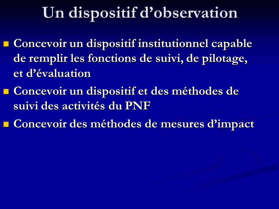Un dispositif dobservation Un dispositif dobservation Concevoir un dispositif institutionnel capable de remplir les fonctions de suivi, de pilotage, e
