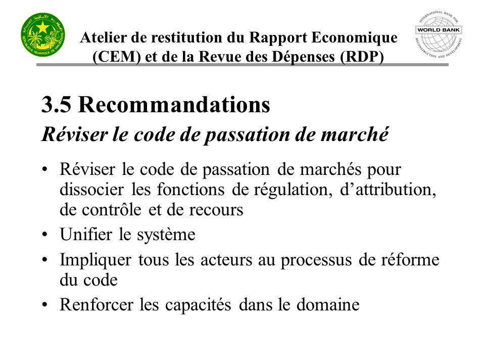 Atelier de restitution du Rapport Economique (CEM) et de la Revue des Dépenses (RDP) 3.5 Recommandations Réviser le code de passation de marché Révise