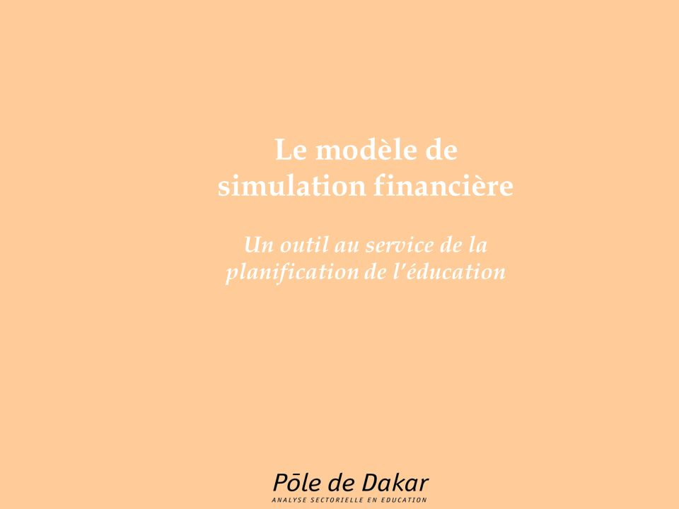 Le modèle de simulation financière Un outil au service de la planification de léducation