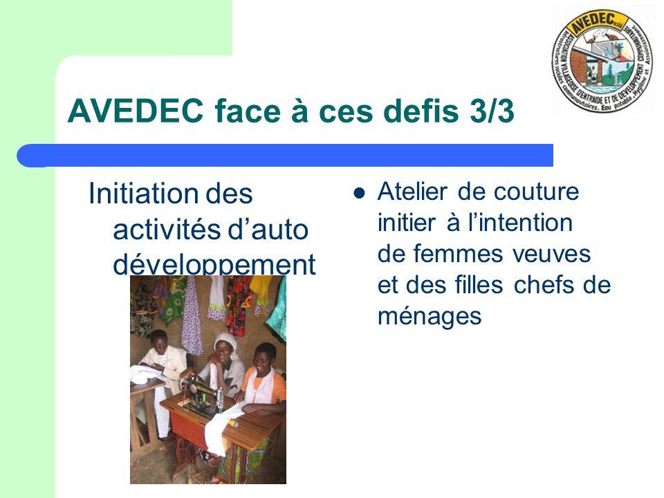 AVEDEC face à ces defis 3/3 Initiation des activités dauto développement Atelier de couture initier à lintention de femmes veuves et des filles chefs