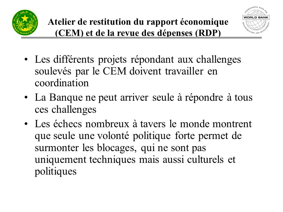 Atelier de restitution du rapport économique (CEM) et de la revue des dépenses (RDP) Les différents projets répondant aux challenges soulevés par le C