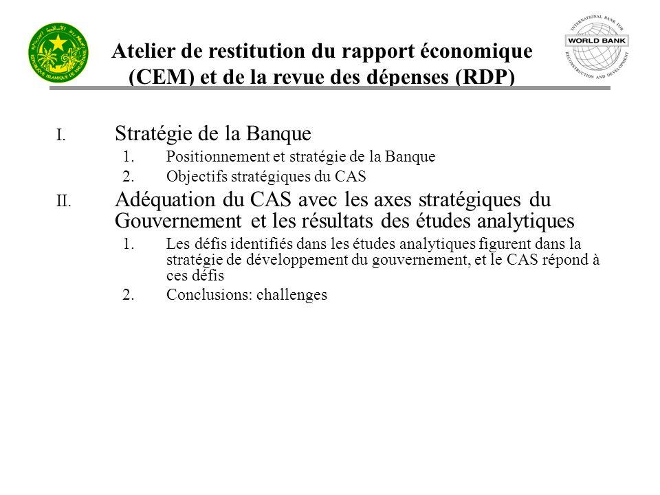 Atelier de restitution du rapport économique (CEM) et de la revue des dépenses (RDP) I. Stratégie de la Banque 1.Positionnement et stratégie de la Ban